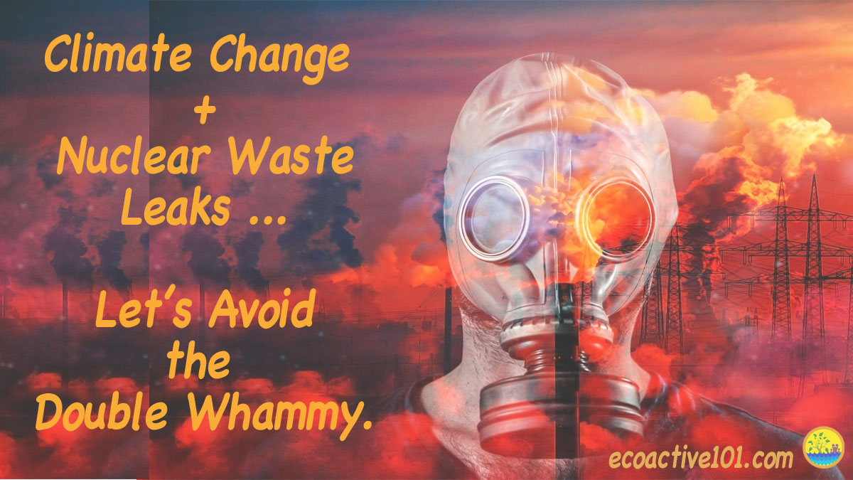 "An individual wears a full-head gas mask against a fiery backdrop. The text says, ""Climate Change plus Nuclear Waste Leaks, Let's Avoid the Double Whammy."""