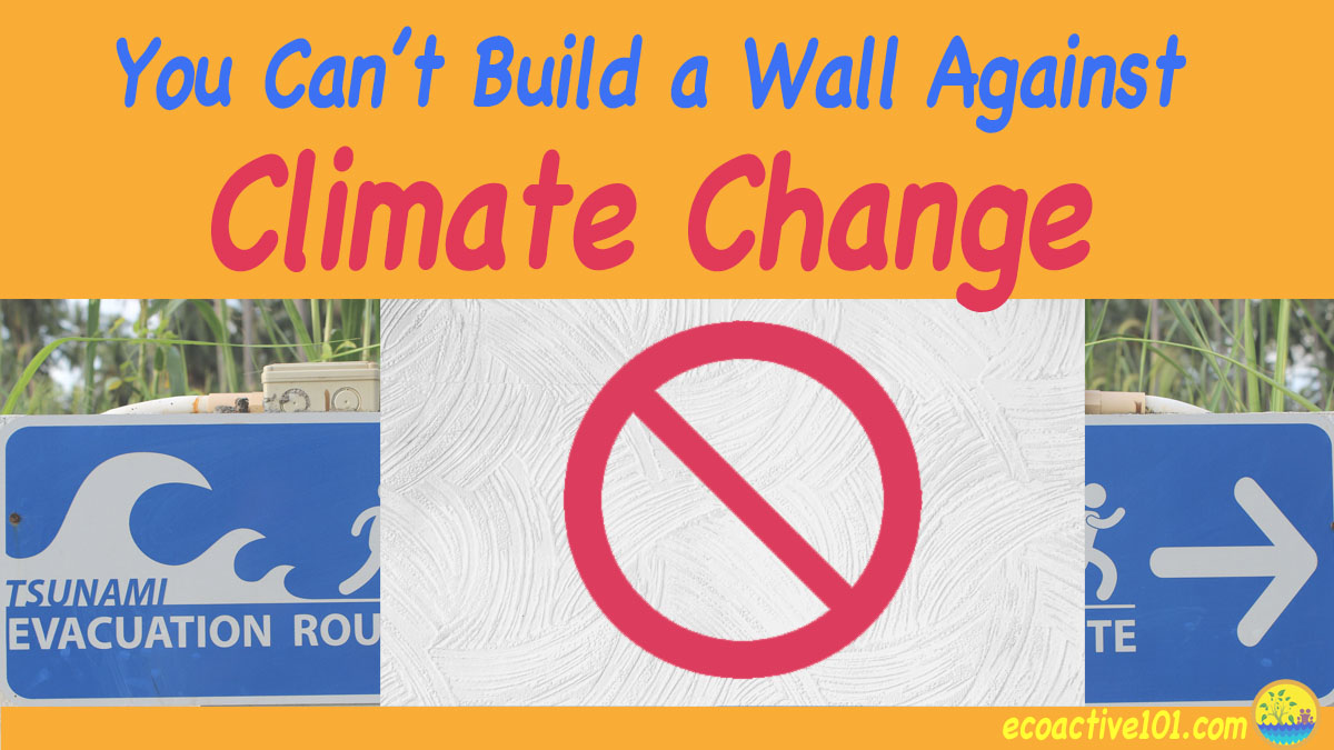 "A tsunami evacuation sign partially obstructed by a concrete wall with a ""NO"" sign on it, and text that says, ""You can't build a wall against climate change."""