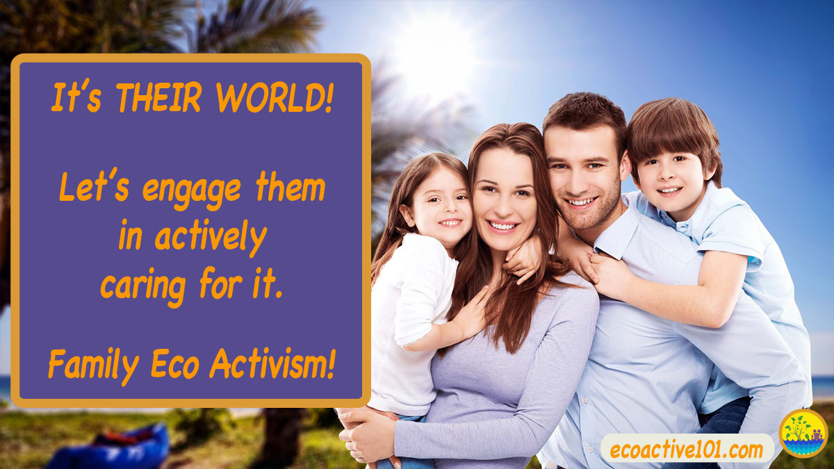 "Young couple holding two young kids against a background ot trees and sky, with text underneath asking, ""It's their world. Let's engage them in actively caring for it. Family Eco Activism!"""